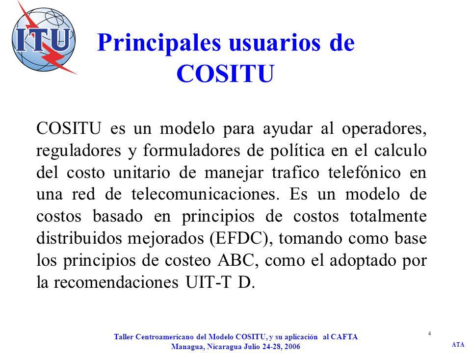 ATA Taller Centroamericano del Modelo COSITU, y su aplicación al CAFTA Managua, Nicaragua Julio 24-28, 2006 4 Principales usuarios de COSITU COSITU es
