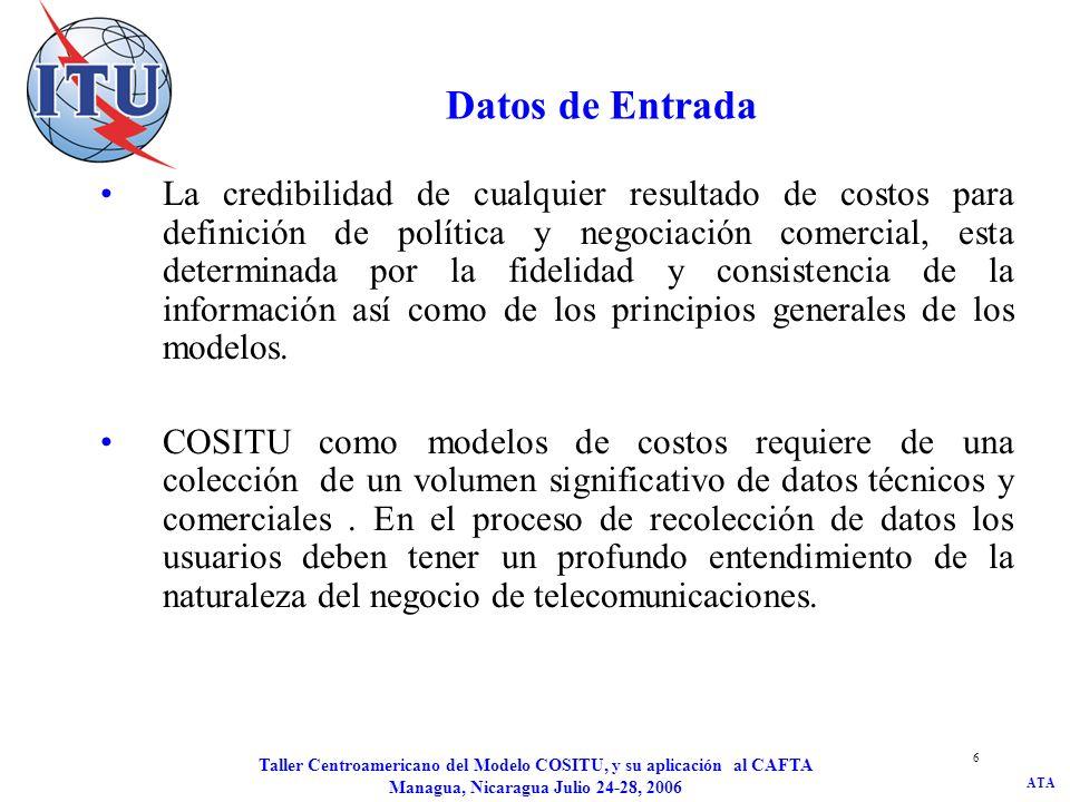 ATA Taller Centroamericano del Modelo COSITU, y su aplicación al CAFTA Managua, Nicaragua Julio 24-28, 2006 6 Datos de Entrada La credibilidad de cual