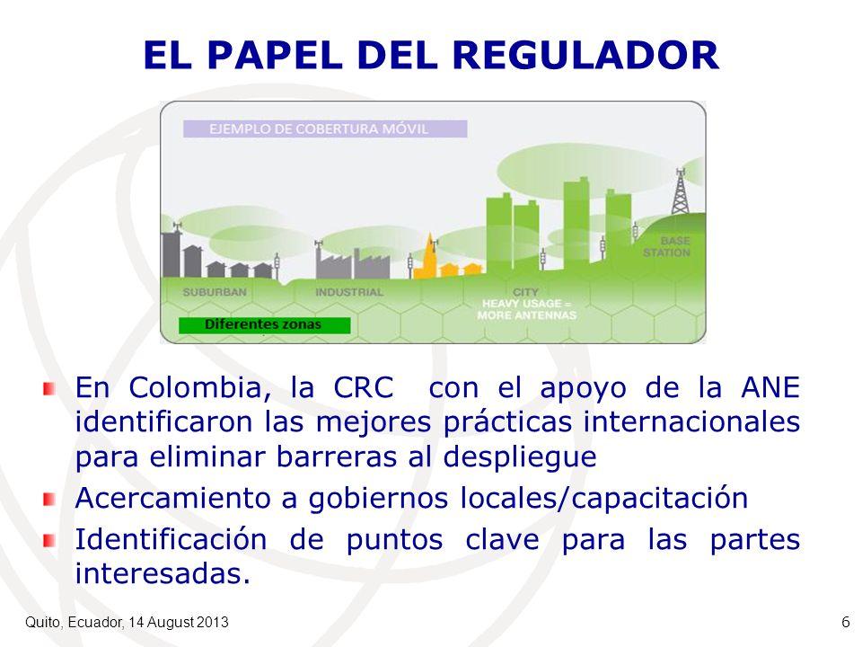 EL PAPEL DEL REGULADOR En Colombia, la CRC con el apoyo de la ANE identificaron las mejores prácticas internacionales para eliminar barreras al despliegue Acercamiento a gobiernos locales/capacitación Identificación de puntos clave para las partes interesadas.
