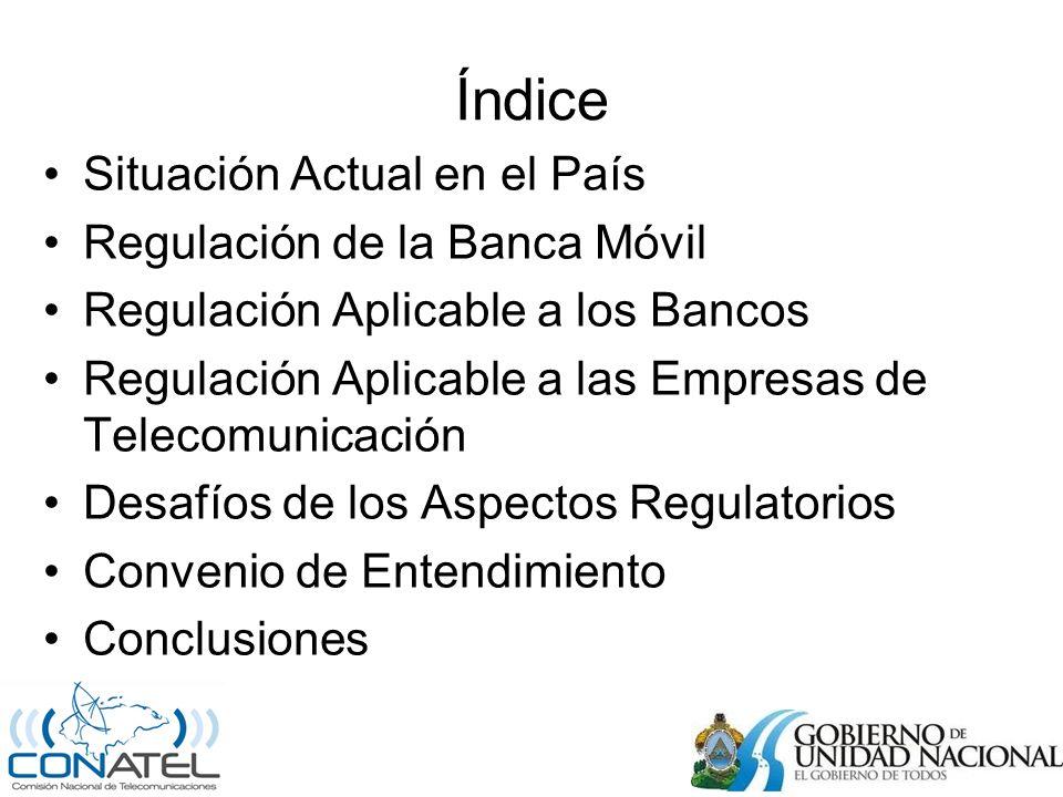Índice Situación Actual en el País Regulación de la Banca Móvil Regulación Aplicable a los Bancos Regulación Aplicable a las Empresas de Telecomunicación Desafíos de los Aspectos Regulatorios Convenio de Entendimiento Conclusiones