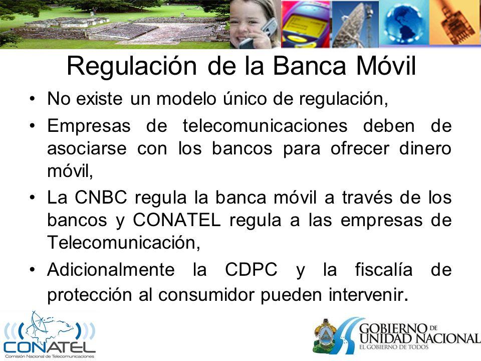 Regulación de la Banca Móvil No existe un modelo único de regulación, Empresas de telecomunicaciones deben de asociarse con los bancos para ofrecer dinero móvil, La CNBC regula la banca móvil a través de los bancos y CONATEL regula a las empresas de Telecomunicación, Adicionalmente la CDPC y la fiscalía de protección al consumidor pueden intervenir.