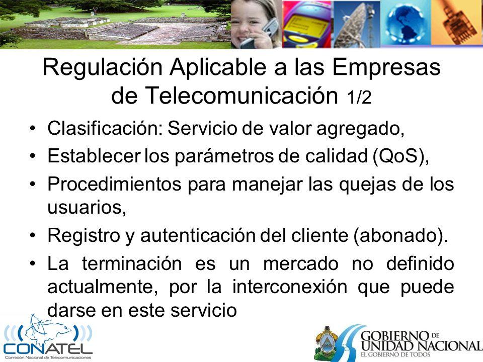Regulación Aplicable a las Empresas de Telecomunicación 1/2 Clasificación: Servicio de valor agregado, Establecer los parámetros de calidad (QoS), Procedimientos para manejar las quejas de los usuarios, Registro y autenticación del cliente (abonado).