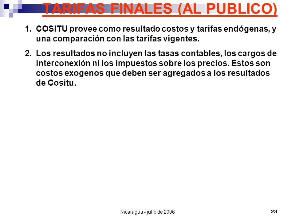 Nicaragua - julio de 200623 TARIFAS FINALES (AL PUBLICO) 1.COSITU provee como resultado costos y tarifas endógenas, y una comparación con las tarifas