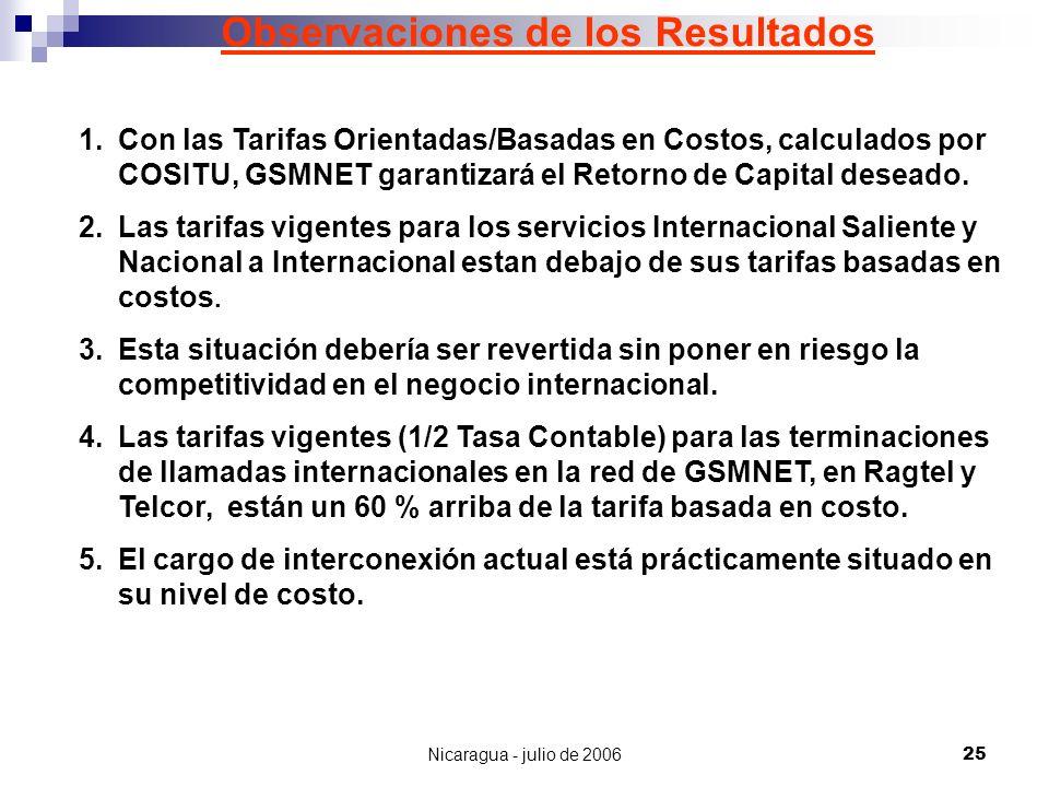 Nicaragua - julio de 200625 Observaciones de los Resultados 1.Con las Tarifas Orientadas/Basadas en Costos, calculados por COSITU, GSMNET garantizará