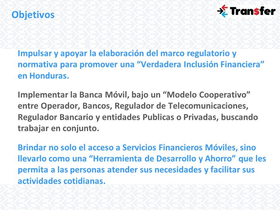 Objetivos Impulsar y apoyar la elaboración del marco regulatorio y normativa para promover una Verdadera Inclusión Financiera en Honduras. Implementar
