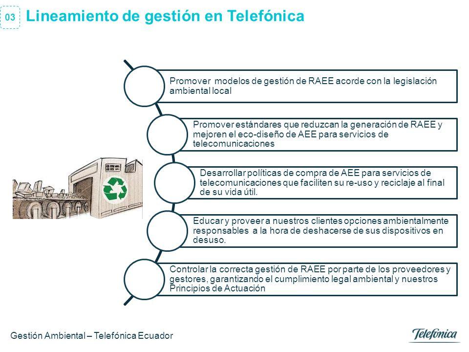 4 Área Razón Social Lineamiento de gestión en Telefónica 03 Promover modelos de gestión de RAEE acorde con la legislación ambiental local Promover est