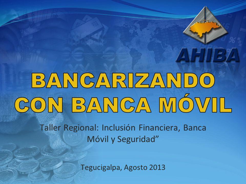 Taller Regional: Inclusión Financiera, Banca Móvil y Seguridad Tegucigalpa, Agosto 2013