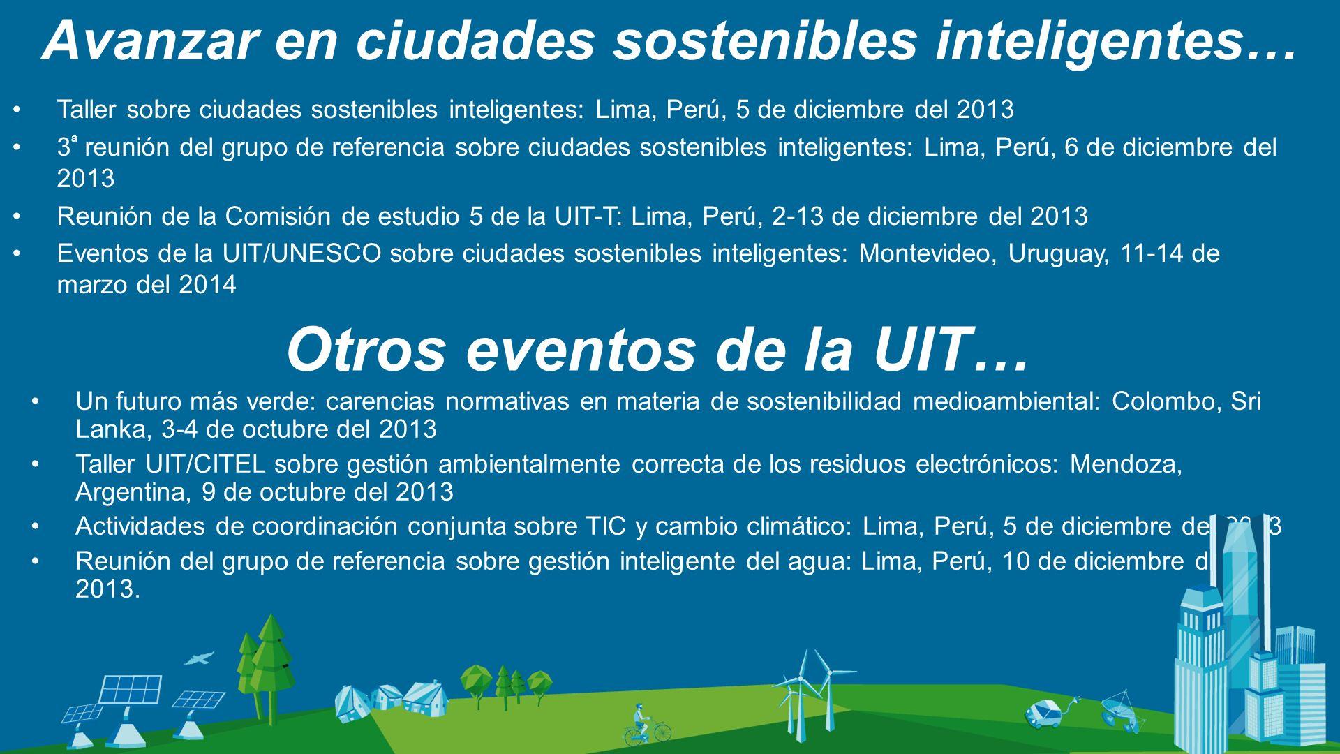 Avanzar en ciudades sostenibles inteligentes… Taller sobre ciudades sostenibles inteligentes: Lima, Perú, 5 de diciembre del 2013 3 ª reunión del grup