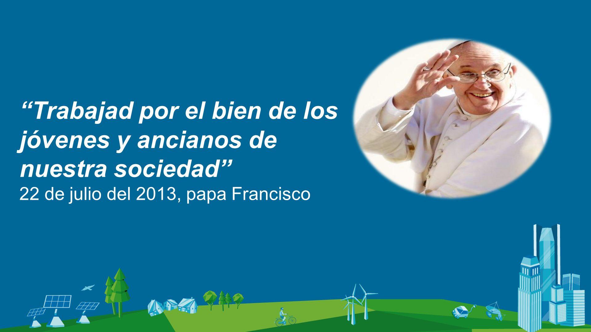 Trabajad por el bien de los jóvenes y ancianos de nuestra sociedad 22 de julio del 2013, papa Francisco
