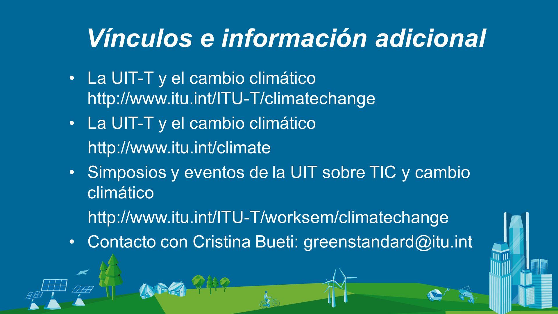Vínculos e información adicional La UIT-T y el cambio climático http://www.itu.int/ITU-T/climatechange La UIT-T y el cambio climático http://www.itu.i