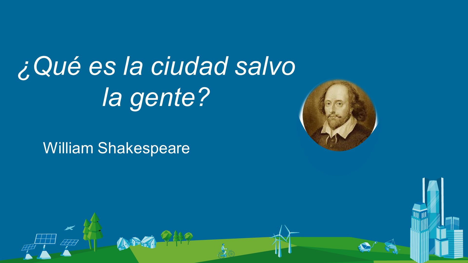 ¿Qué es la ciudad salvo la gente? William Shakespeare