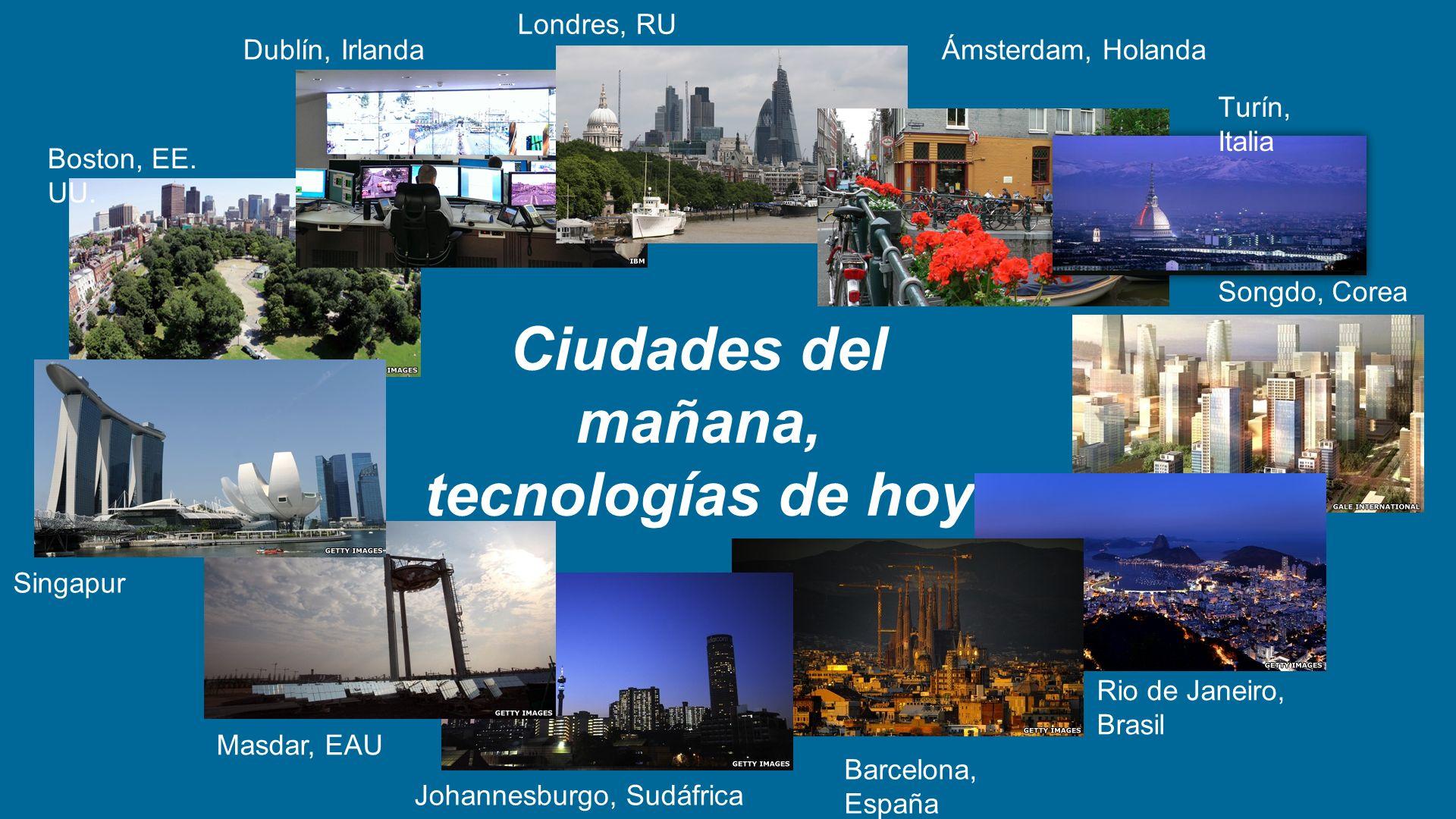 Ciudades del mañana, tecnologías de hoy Boston, EE. UU. Songdo, Corea Londres, RU Ámsterdam, HolandaDublín, Irlanda Rio de Janeiro, Brasil Barcelona,
