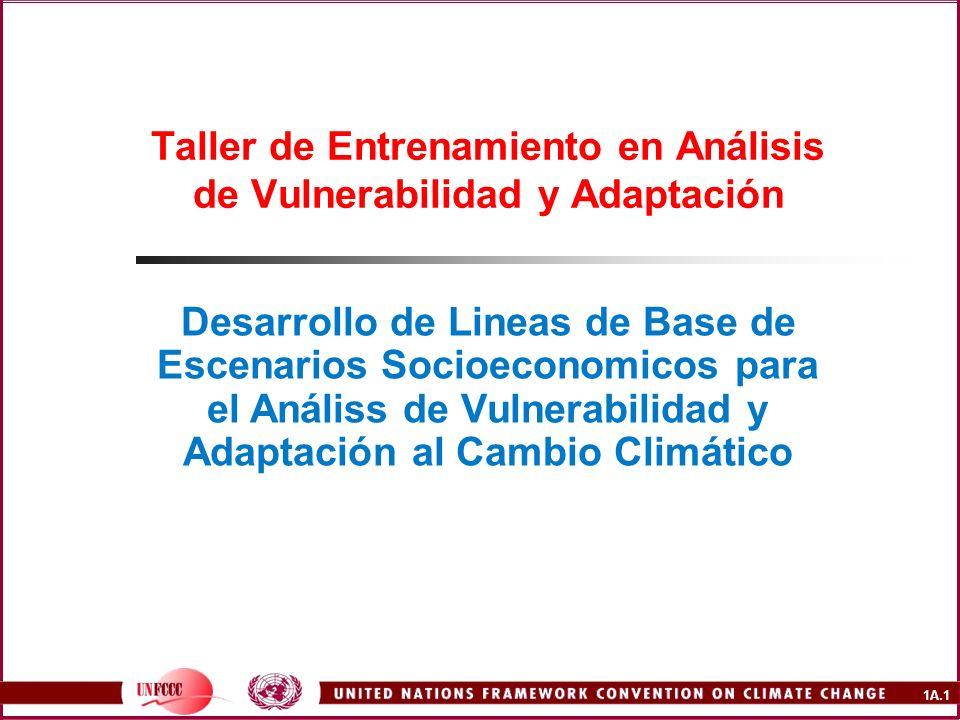 1A.1 Taller de Entrenamiento en Análisis de Vulnerabilidad y Adaptación Desarrollo de Lineas de Base de Escenarios Socioeconomicos para el Análiss de Vulnerabilidad y Adaptación al Cambio Climático