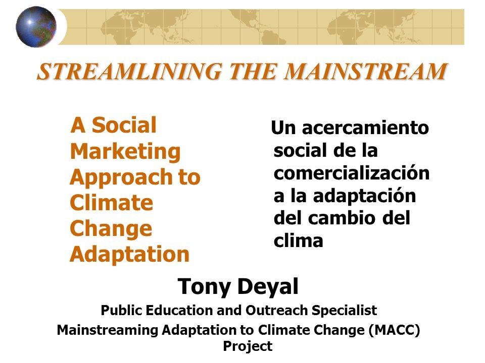 STREAMLINING THE MAINSTREAM A Social Marketing Approach to Climate Change Adaptation Un acercamiento social de la comercialización a la adaptación del