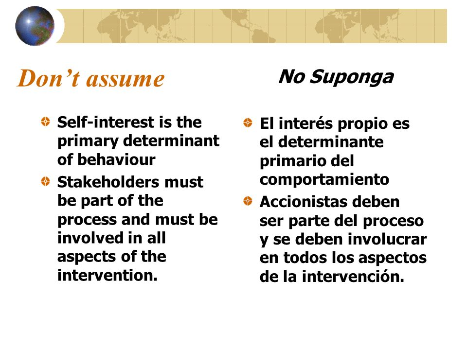 Dont assume Self-interest is the primary determinant of behaviour Stakeholders must be part of the process and must be involved in all aspects of the