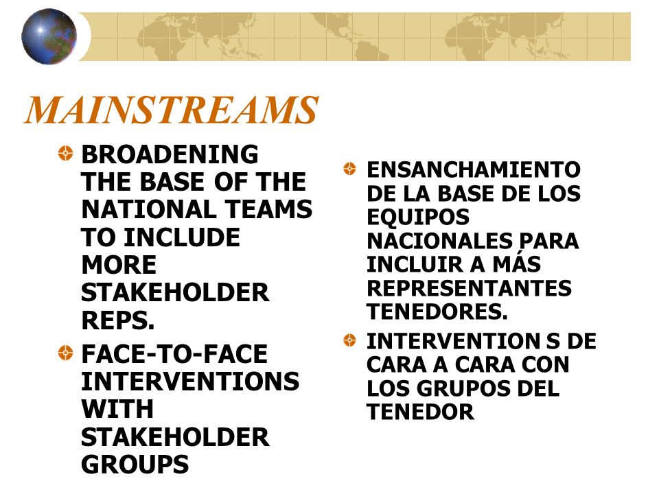 MAINSTREAMS BROADENING THE BASE OF THE NATIONAL TEAMS TO INCLUDE MORE STAKEHOLDER REPS. FACE-TO-FACE INTERVENTIONS WITH STAKEHOLDER GROUPS ENSANCHAMIE