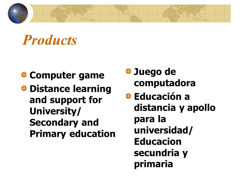Products Computer game Distance learning and support for University/ Secondary and Primary education Juego de computadora Educación a distancia y apol