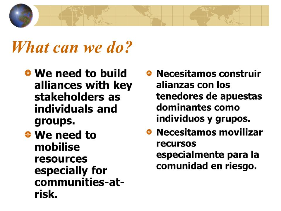 What can we do? We need to build alliances with key stakeholders as individuals and groups. We need to mobilise resources especially for communities-a
