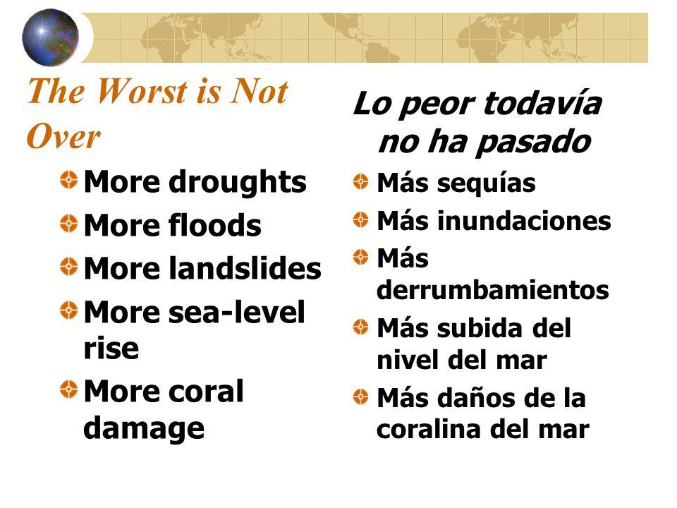 The Worst is Not Over More droughts More floods More landslides More sea-level rise More coral damage Lo peor todavía no ha pasado Más sequías Más inu