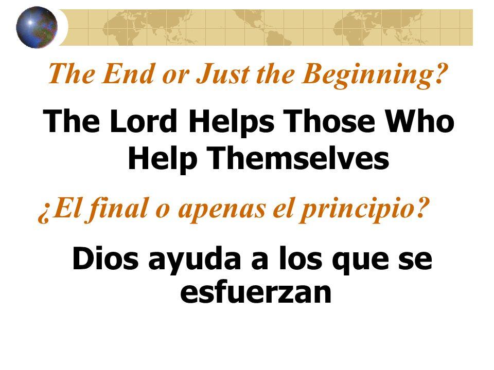 The End or Just the Beginning? The Lord Helps Those Who Help Themselves ¿El final o apenas el principio? Dios ayuda a los que se esfuerzan