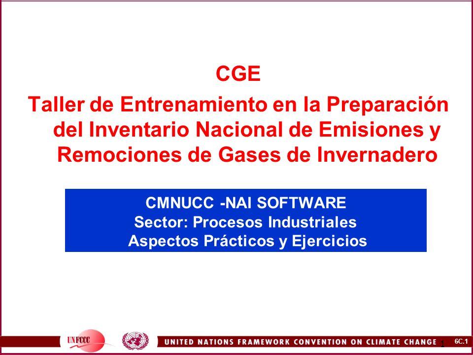 6C.1 1 CMNUCC -NAI SOFTWARE Sector: Procesos Industriales Aspectos Prácticos y Ejercicios CGE Taller de Entrenamiento en la Preparación del Inventario