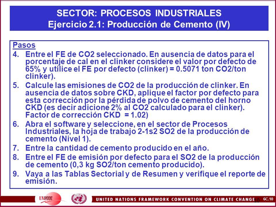 6C.10 10 SECTOR: PROCESOS INDUSTRIALES Ejercicio 2.1: Producción de Cemento (IV) Pasos 4.Entre el FE de CO2 seleccionado. En ausencia de datos para el