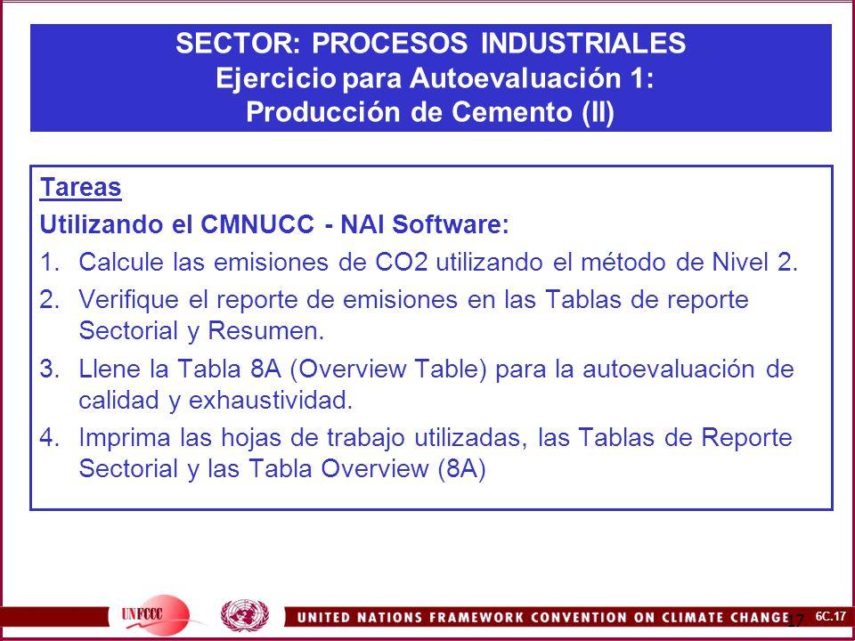 6C.17 17 SECTOR: PROCESOS INDUSTRIALES Ejercicio para Autoevaluación 1: Producción de Cemento (II) Tareas Utilizando el CMNUCC - NAI Software: 1.Calcu