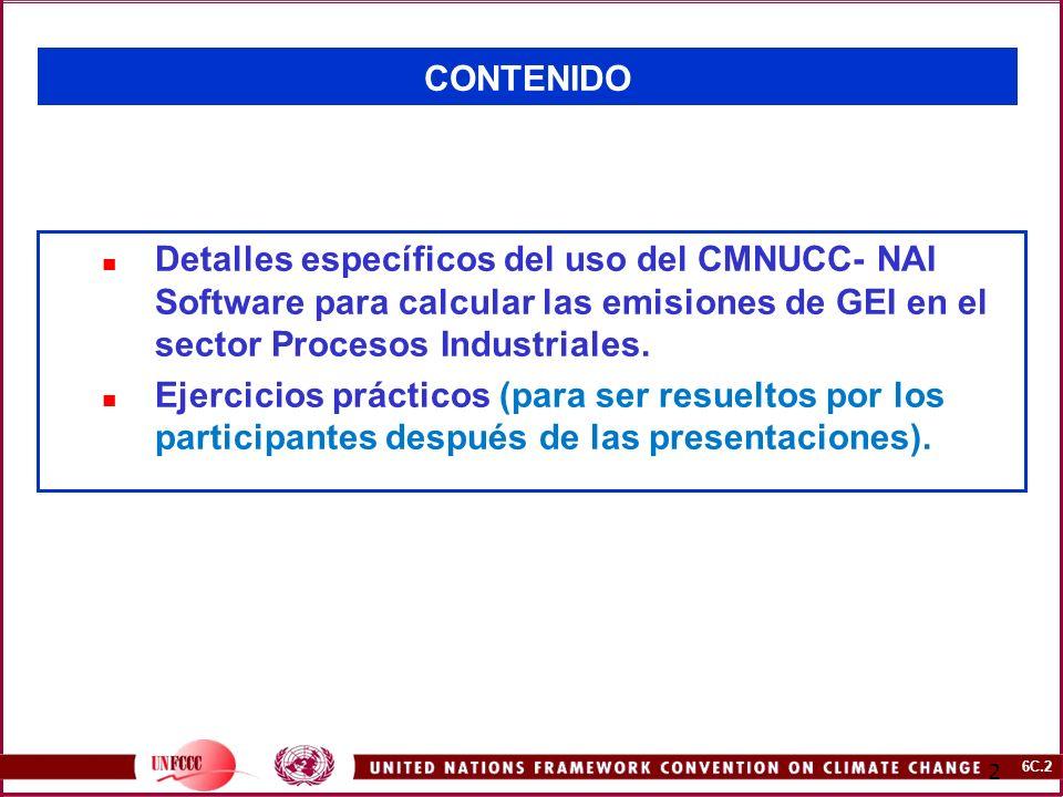 6C.2 2 CONTENIDO Detalles específicos del uso del CMNUCC- NAI Software para calcular las emisiones de GEI en el sector Procesos Industriales. Ejercici