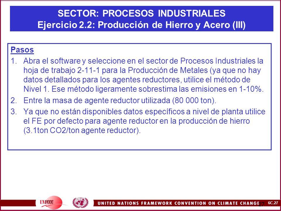 6C.27 27 SECTOR: PROCESOS INDUSTRIALES Ejercicio 2.2: Producción de Hierro y Acero (III) Pasos 1.Abra el software y seleccione en el sector de Proceso