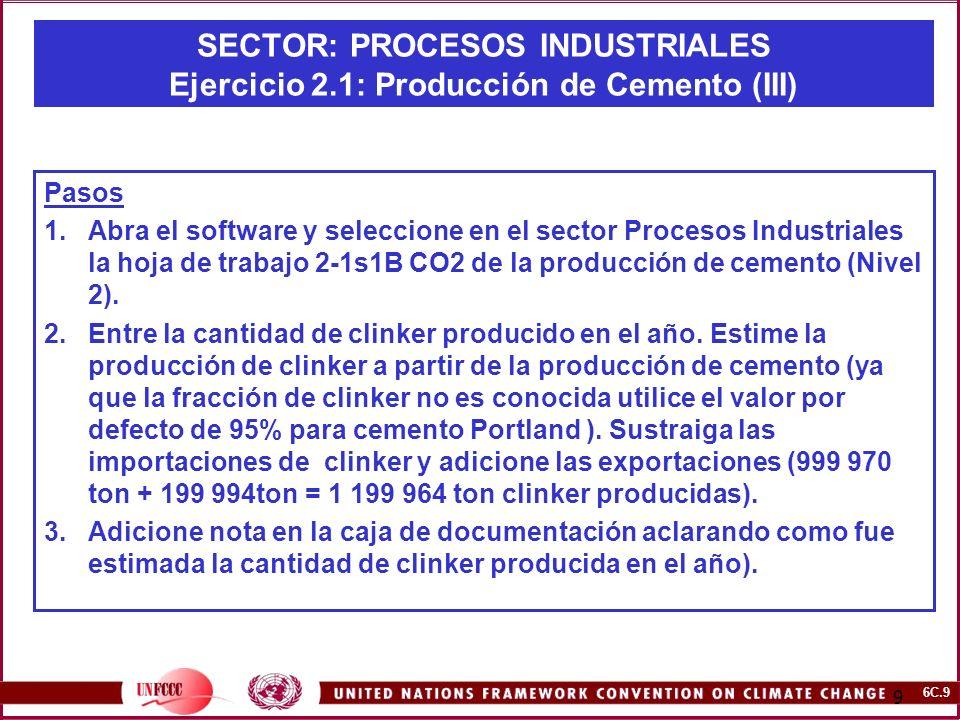 6C.9 9 SECTOR: PROCESOS INDUSTRIALES Ejercicio 2.1: Producción de Cemento (III) Pasos 1.Abra el software y seleccione en el sector Procesos Industrial