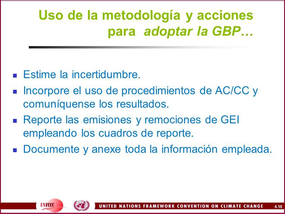 4.18 Estime la incertidumbre. Incorpore el uso de procedimientos de AC/CC y comuníquense los resultados. Reporte las emisiones y remociones de GEI emp