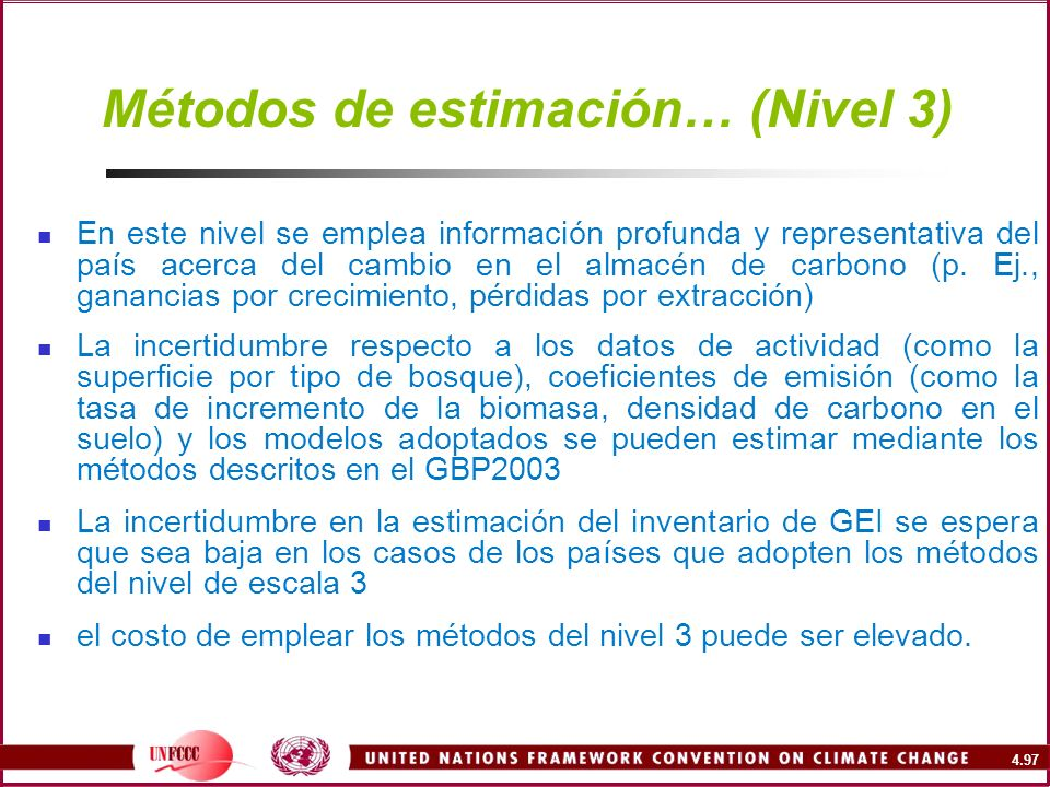 4.97 Métodos de estimación… (Nivel 3) En este nivel se emplea información profunda y representativa del país acerca del cambio en el almacén de carbon