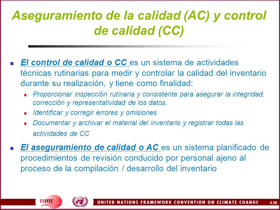 4.98 Aseguramiento de la calidad (AC) y control de calidad (CC) El control de calidad o CC es un sistema de actividades técnicas rutinarias para medir