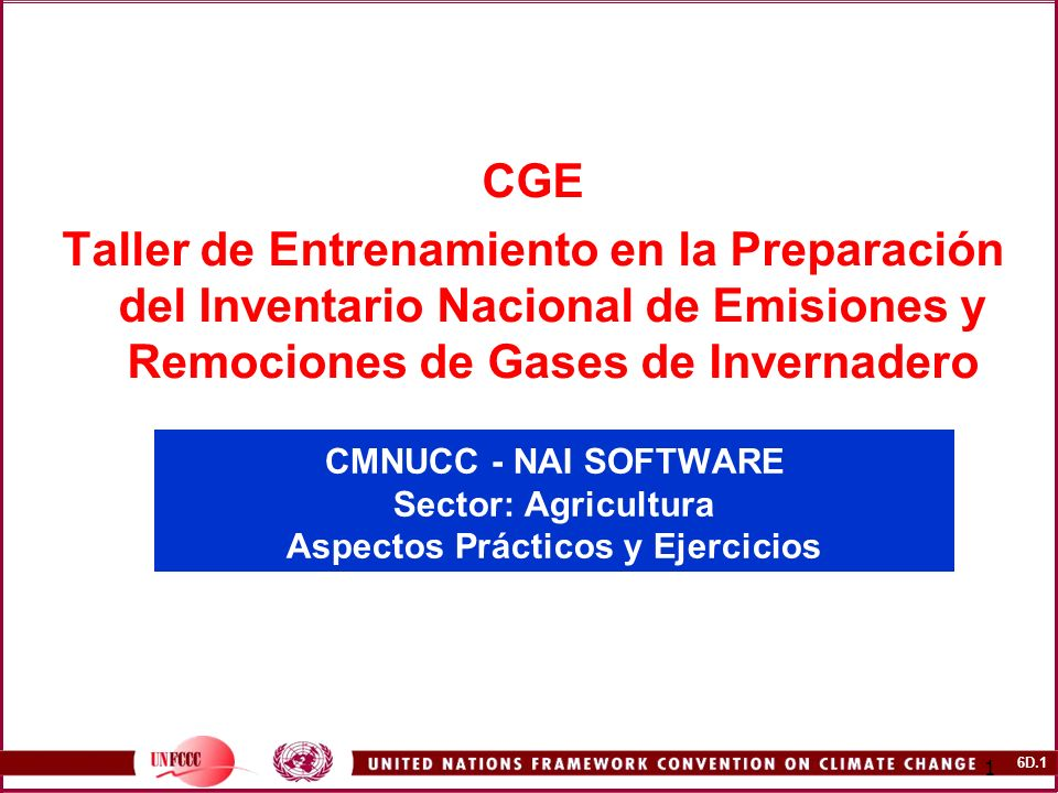 6D.2 2 CONTENIDO Detalles específicos del uso del CMNUCC- NAI Software para calcular las emisiones de GEI en el sector Agricultura.