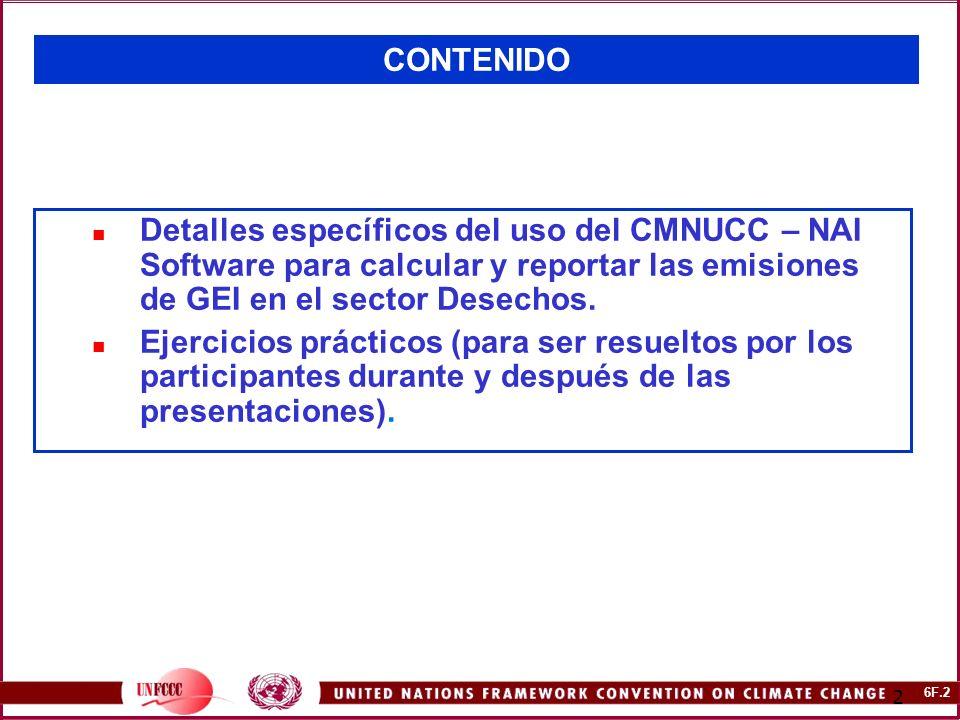 6F.2 2 CONTENIDO Detalles específicos del uso del CMNUCC – NAI Software para calcular y reportar las emisiones de GEI en el sector Desechos.
