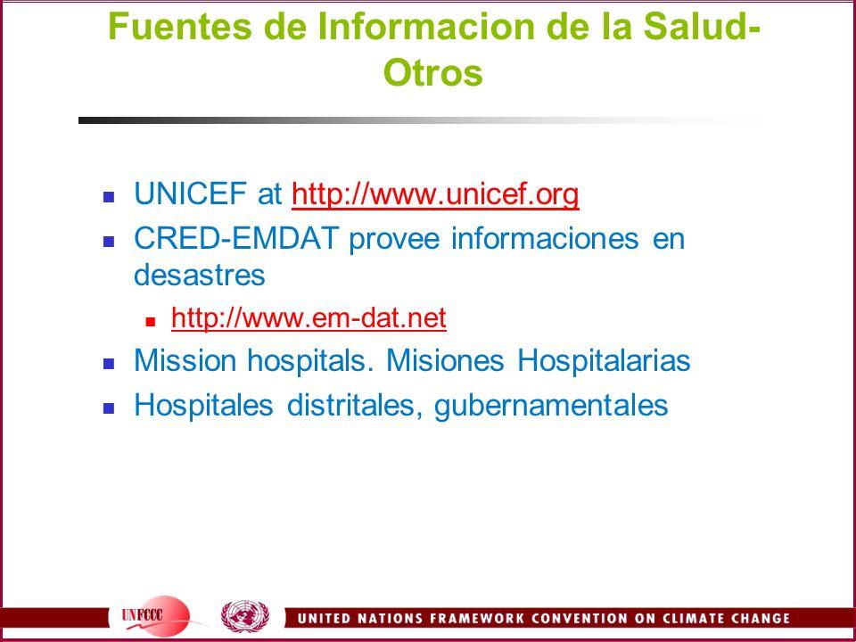 Fuentes de Informacion de la Salud- Otros UNICEF at http://www.unicef.orghttp://www.unicef.org CRED-EMDAT provee informaciones en desastres http://www