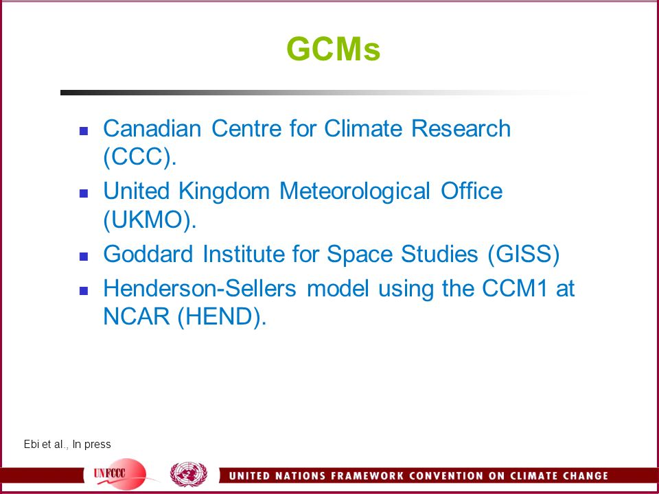 GCMs Canadian Centre for Climate Research (CCC). United Kingdom Meteorological Office (UKMO). Goddard Institute for Space Studies (GISS) Henderson-Sel