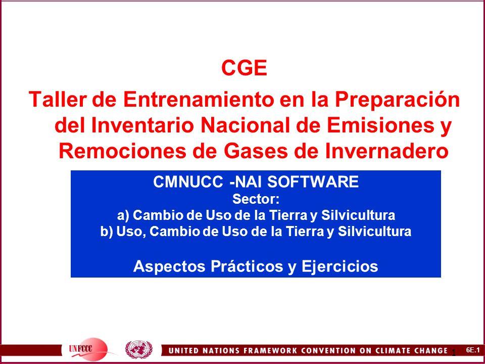 6E.2 2 CONTENIDO Detalles específicos del uso del CMNUCC – NAI Software para calcular y reportar las emisiones de GEI en el sector: a) Cambio de Uso de la Tierra y Silvicultura (IPCC GL, 1996), b) Uso, Cambio de Uso de la Tierra y Silvicultura (IPCC-GPG LULUCF, 2003).