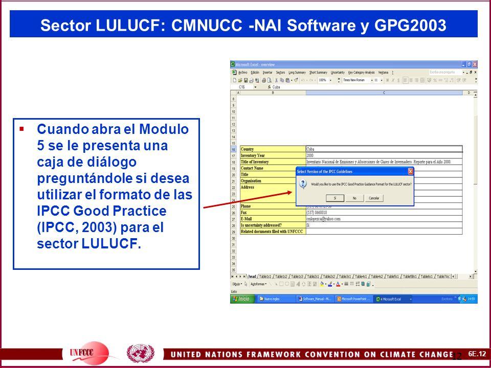 6E.12 12 Sector LULUCF: CMNUCC -NAI Software y GPG2003 Cuando abra el Modulo 5 se le presenta una caja de diálogo preguntándole si desea utilizar el formato de las IPCC Good Practice (IPCC, 2003) para el sector LULUCF.
