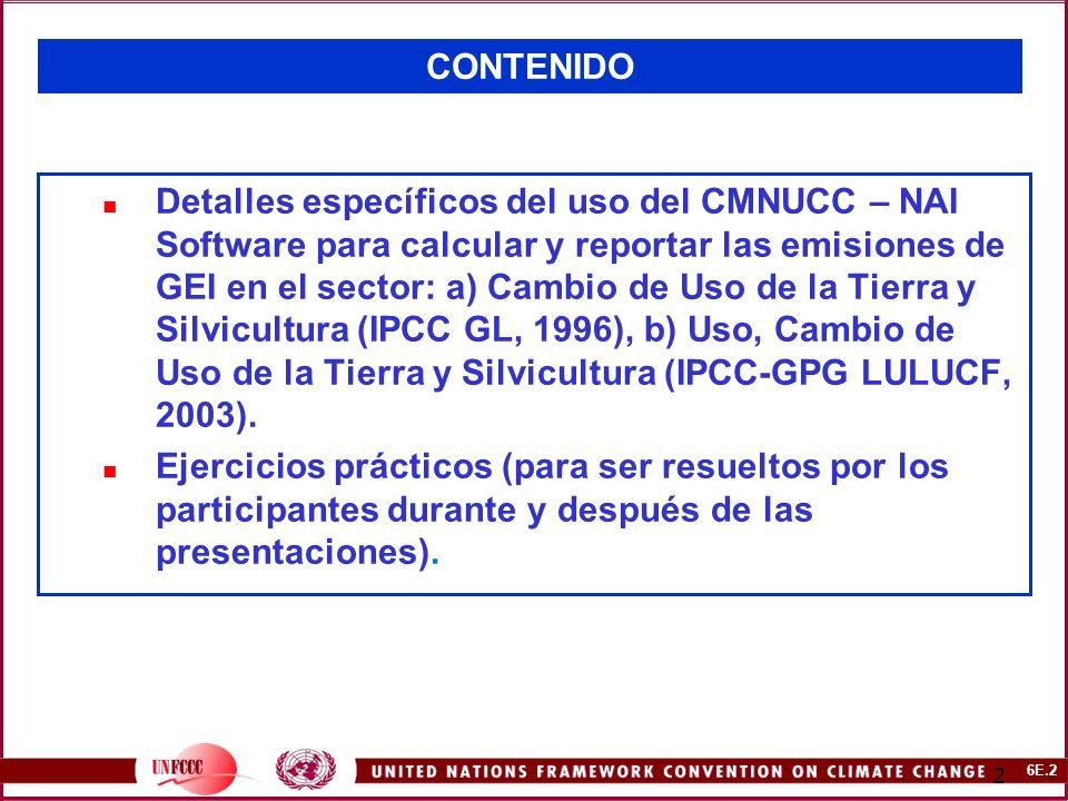 6E.13 13 Sector LULUCF: CMNUCC -NAI Software y GPG2003 Si usted desea utilizar el formato de las IPCC Good Practice (IPCC GPG, 2003) seleccione Sí en la caja de diálogo.