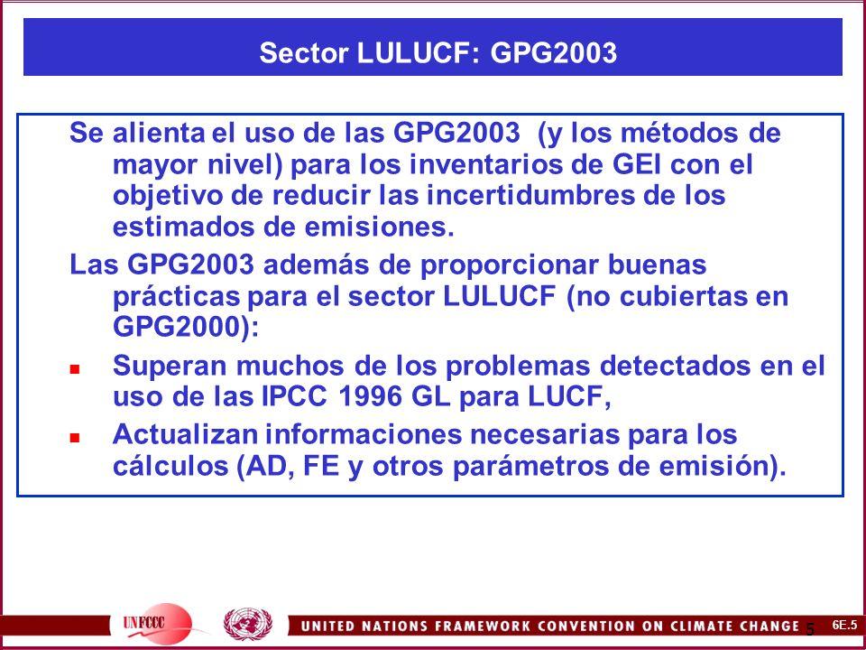 6E.5 5 Sector LULUCF: GPG2003 Se alienta el uso de las GPG2003 (y los métodos de mayor nivel) para los inventarios de GEI con el objetivo de reducir las incertidumbres de los estimados de emisiones.