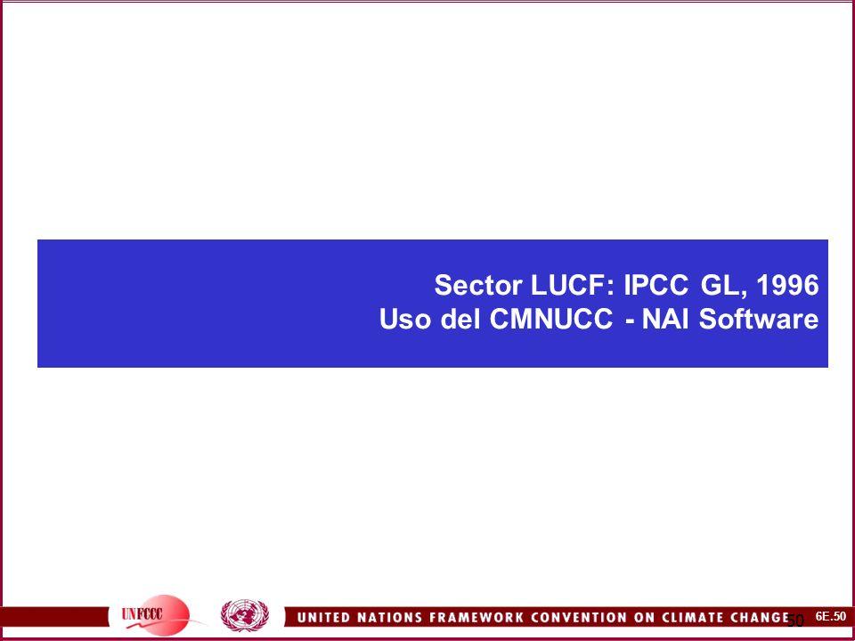 6E.50 50 Sector LUCF: IPCC GL, 1996 Uso del CMNUCC - NAI Software