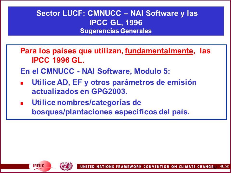 6E.52 52 Sector LUCF: CMNUCC – NAI Software y las IPCC GL, 1996 Sugerencias Generales Para los países que utilizan, fundamentalmente, las IPCC 1996 GL.