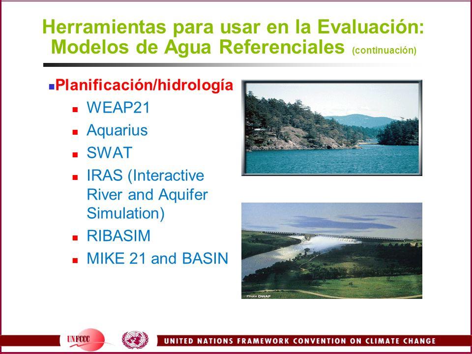 Herramientas para usar en la Evaluación: Modelos de Agua Referenciales (continuación) Planificación/hidrología WEAP21 Aquarius SWAT IRAS (Interactive
