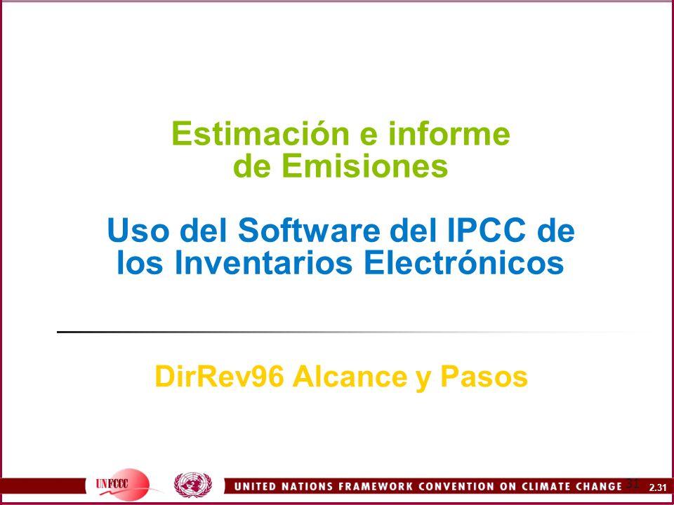 2.31 31 Estimación e informe de Emisiones Uso del Software del IPCC de los Inventarios Electrónicos DirRev96 Alcance y Pasos