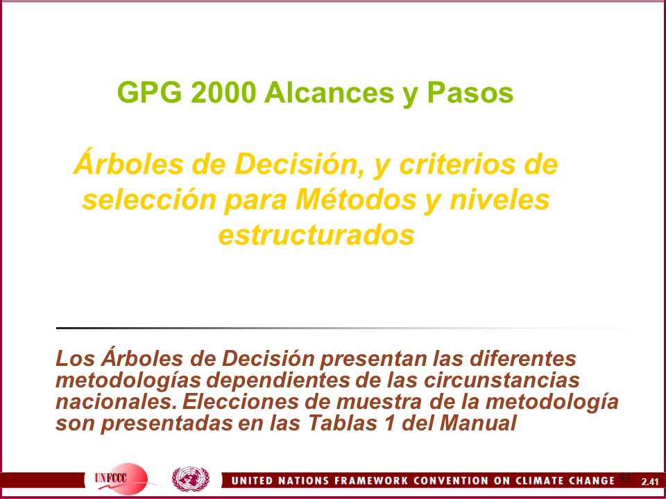 2.41 41 GPG 2000 Alcances y Pasos Árboles de Decisión, y criterios de selección para Métodos y niveles estructurados Los Árboles de Decisión presentan