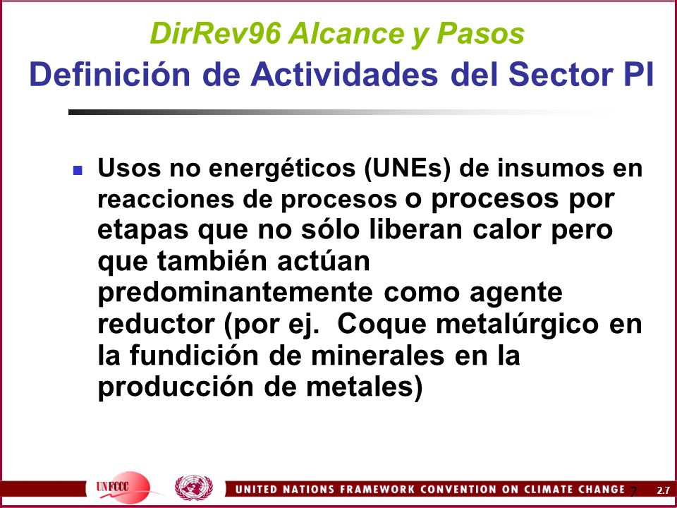 2.7 7 DirRev96 Alcance y Pasos Definición de Actividades del Sector PI Usos no energéticos (UNEs) de insumos en reacciones de procesos o procesos por