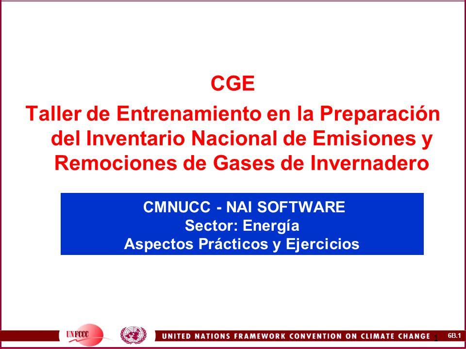 6B.1 1 CMNUCC - NAI SOFTWARE Sector: Energía Aspectos Prácticos y Ejercicios CGE Taller de Entrenamiento en la Preparación del Inventario Nacional de