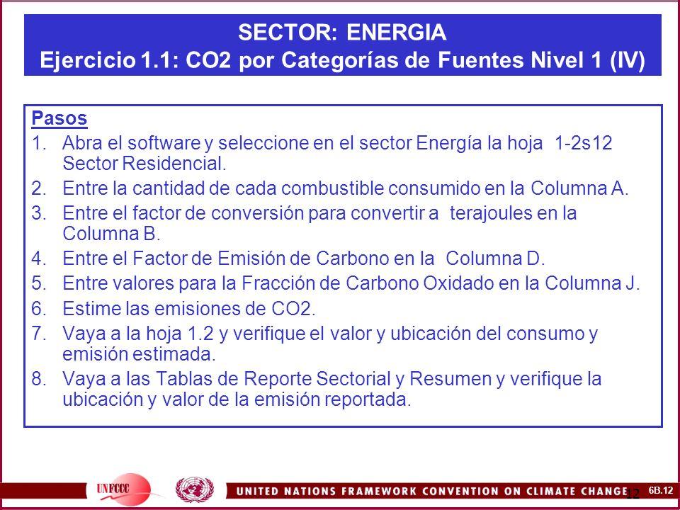 6B.12 12 SECTOR: ENERGIA Ejercicio 1.1: CO2 por Categorías de Fuentes Nivel 1 (IV) Pasos 1.Abra el software y seleccione en el sector Energía la hoja