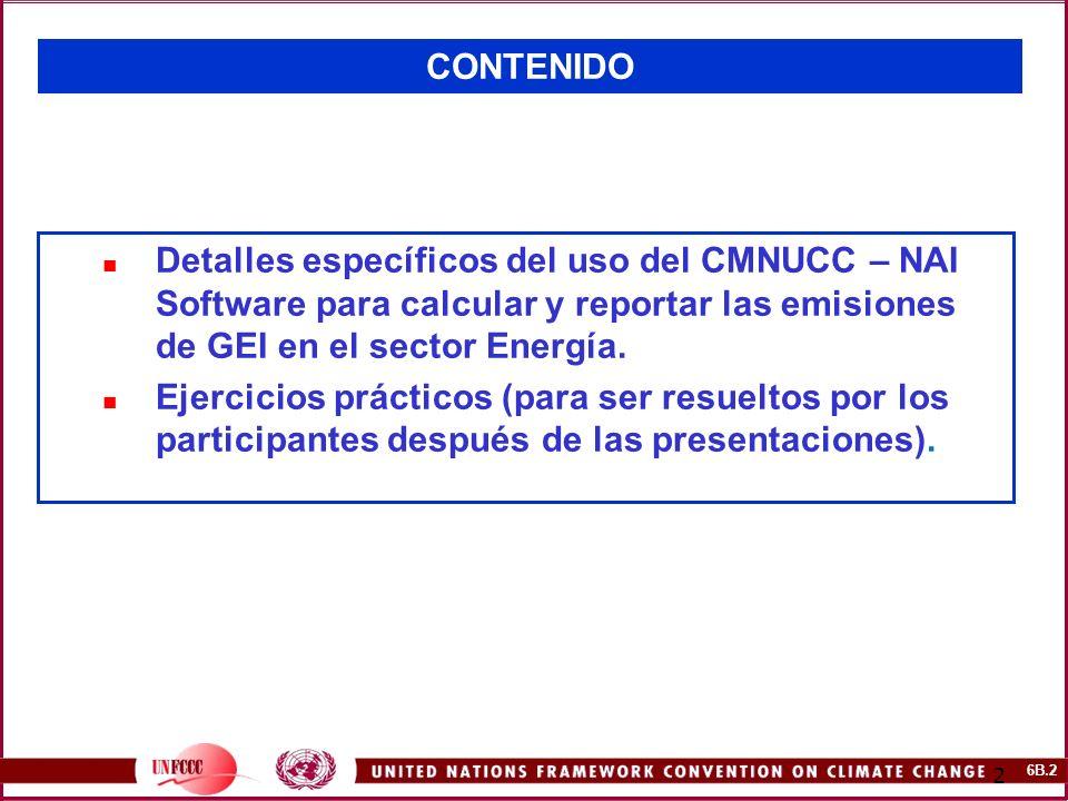 6B.2 2 CONTENIDO Detalles específicos del uso del CMNUCC – NAI Software para calcular y reportar las emisiones de GEI en el sector Energía. Ejercicios